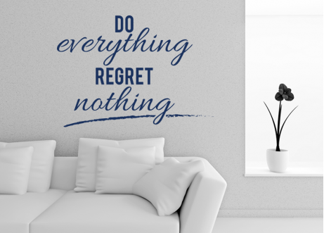 Do everything - Regret Nothing